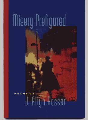 Misery Prefigured  by  J. Allyn Rosser