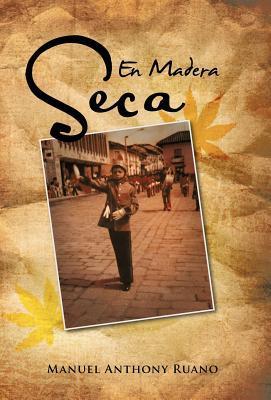 En Madera Seca  by  Manuel Anthony Ruano
