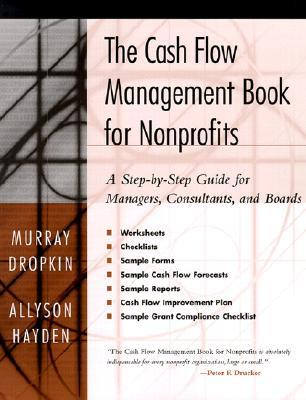 The Cash Flow Management Book for Nonprofits: A Step-By-Step Guide for Managers and Boards Murray Dropkin