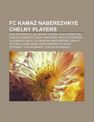 FC Kamaz Naberezhnye Chelny Players: Ruslan Nigmatullin, Akhrik Tsveiba, Ivan Yaremchuk, Zakhar Dubensky, Essau Kanyenda, Revaz Gotsiridze  by  Source Wikipedia