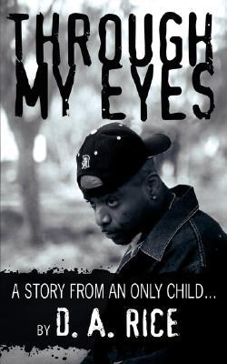 Through My Eyes: A Story from an Only Child. D.A. Rice