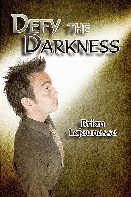Defy the Darkness Brian Lajeunesse