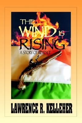 The Wind Is Rising: A Story of Revenge Lawrence R. Kelleher