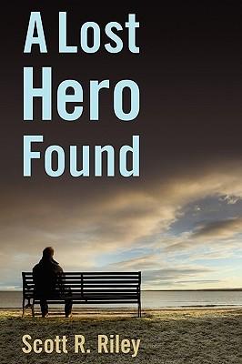 A Lost Hero Found  by  Scott R. Riley