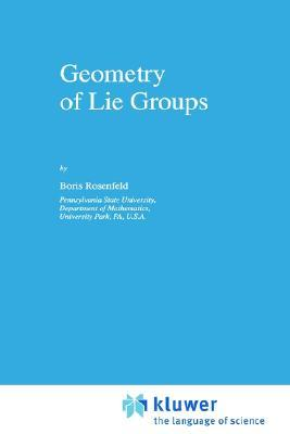 Geometry of Lie Groups  (Mathematics and Its Applications (Kluwer Academic Publishers), Vol. 393)  by  B. Rosenfeld
