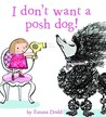 I Don't Want a Posh Dog