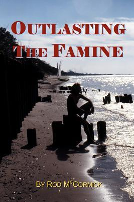 Outlasting the Famine  by  Rod McCormick