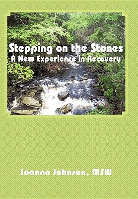 Stepping on the Stones: A New Experience in Recovery  by  Joanna Johnson