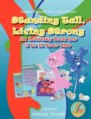 Standing Tall, Living Strong: An Activity Book for 5 to 12 Year Olds Adesola Obunge