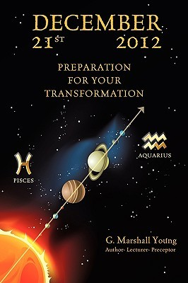 December 21st 2012 Preparation for Your Transformation G. Marshall Young