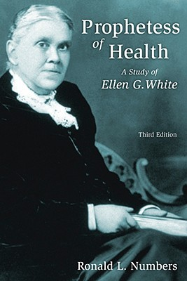 Prophetess of Health: A Study of Ellen G. White by Ronald L. Numbers ...