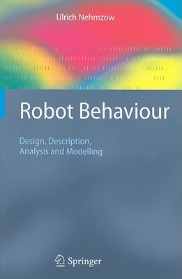 Robot Behaviour: Design, Description, Analysis and Modelling  by  Ulrich Nehmzow