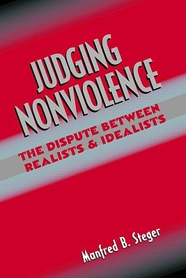 Judging Nonviolence: The Dispute Between Realists and Idealists Manfred B. Steger