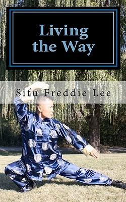 Living the Way: Balancing Body, Mind, and Spirit  by  Freddie Lee