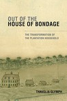 Out of the House of Bondage: The Transformation of the Plantation Household