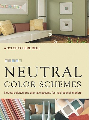 Neutral Color Schemes: Neutral Palettes and Dramatic Accents for Inspirational Interiors Alice Buckley
