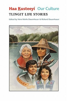 Haa Kusteeyi, Our Culture: Tlingit Life Stories Nora Marks Dauenhauer