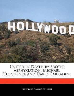 United in Death Erotic Asphyxiation: Michael Hutchence and David Carradine by Dakota Stevens