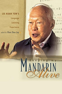 Keeping My Mandarin Alive: Lee Kuan Yews Language Learning Experience [With CD]  by  Chee Lay Chua