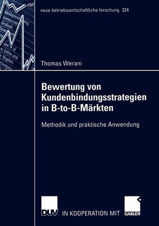Bewertung Von Kundenbindungsstrategien in B-To-B-Markten: Methodik Und Praktische Anwendung  by  Thomas Werani