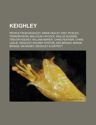 Keighley: People from Keighley, Denis Healey, Eric Pickles, Terrorvision, Malcolm Laycock, Mollie Sugden, Trevor Hockey, William Source Wikipedia