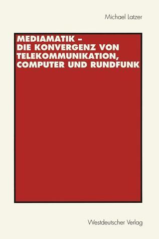 Mediamatik: Die Konvergenz Von Telekommunikation, Computer Und Rundfunk  by  Michael Latzer