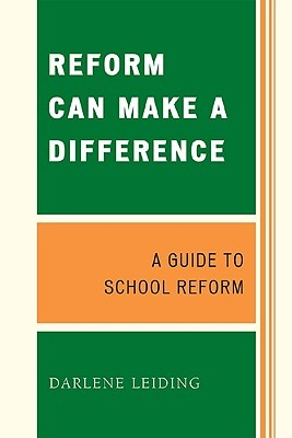 Reform Can Make a Difference: A Guide to School Reform Darlene Leiding