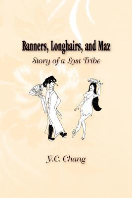 Banners, Longhairs, and Maz: Story of a Lost Tribe Y. C. Chang