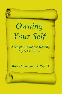 Owning Your Self: A Simple Guide for Meeting Lifes Challenges  by  Marty Mieszkowski