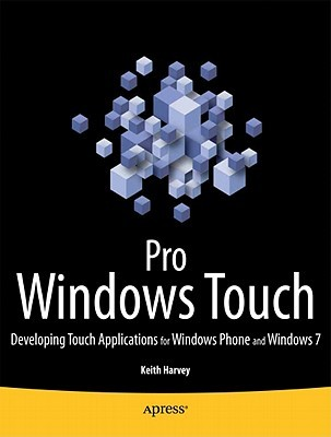 Pro Windows Touch: Developing Touch Applications for Windows Phone and Windows 7 Keith W. Harvey