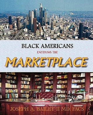Black Americans Entering the Marketplace Joseph A. Bailey