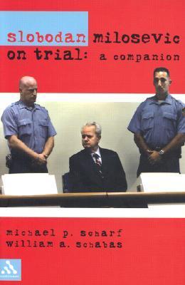 Slobodan Milosevic on Trial: A Companion  by  Michael P. Scharf