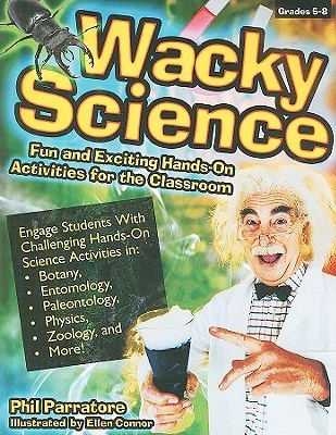Wacky Science: Fun And Exciting Hands On Activities For The Classroom  by  Phil Parratore