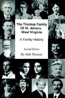 The Thomas Family of St. Albans, West Virginia: A Family History  by  Bob Thomas