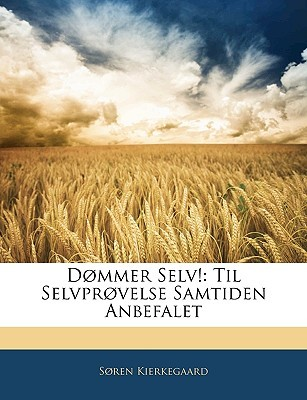 Dmmer Selv!: Til Selvprvelse Samtiden Anbefalet Søren Kierkegaard