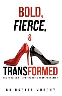 Bold, Fierce, and Transformed  by  Bridgette Murphy