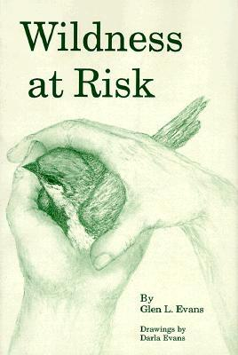 Wildness At Risk (Occasional Papers Of The Strecker Museum, No 4)  by  Glen L. Evans