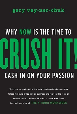 Crush It!: Why Now Is the Time to Cash In on Your Passion (Hardcover)