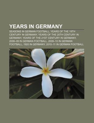 Years in Germany: Seasons in German Football, Years of the 19th Century in Germany, Years of the 20th Century in Germany  by  Source Wikipedia