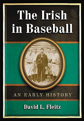 The Irish in Baseball: An Early History  by  David L. Fleitz