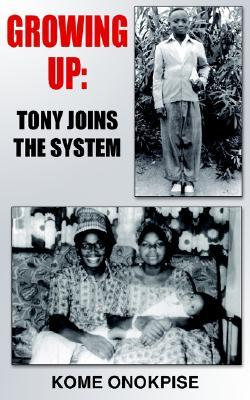 Growing Up: Tony Joins the System  by  KOME ONOKPISE