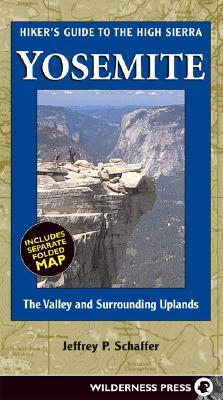 Hikers Guide to the High Sierra Yosemite: The Valley and Surrounding Uplands Jeffrey P. Schaffer