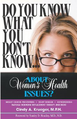 Do You Know What You Dont Know... about Womens Health Issues? Cindy Krueger