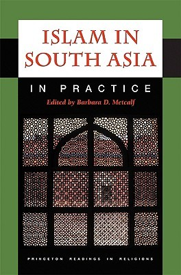 Islam in South Asia in Practice  by  Barbara D. Metcalf
