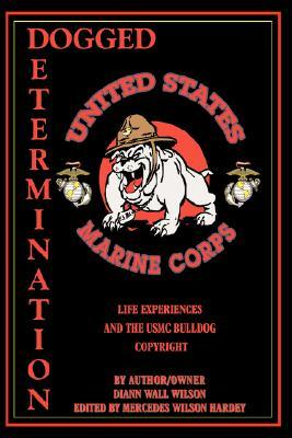 Dogged Determination: Life Experiences and the USMC Bulldog Copyright Diann Wall Wilson