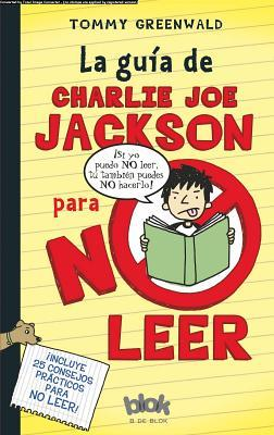 La Guia de Charlie Joe Jackson Para No Leer = Charlie Joe Jackson's Guide to Not Reading (2011) by Tommy Greenwald