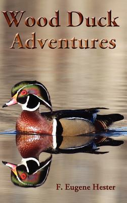 Wood Duck Adventures  by  F. Eugene Hester
