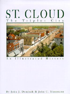 St. Cloud the Triplet City: An Illustrated History  by  John J. Dominik
