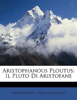 Aristophanous Ploutus: Il Pluto Di Aristofane Aristophanes