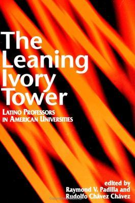 The Leaning Ivory Tower: Latino Professors In American Universities Raymond V. Padilla